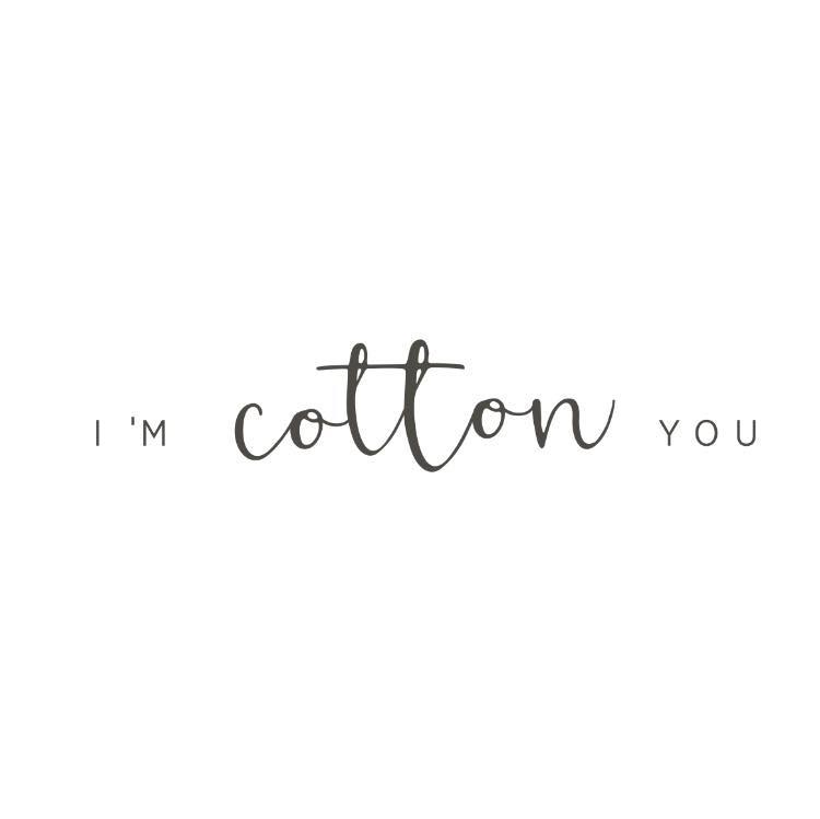 I'm cotton you